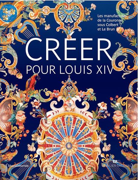 Créer pour Louis XIV - Les manufactures de la Couronne sous Colbert et Le Brun