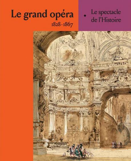 Le grand opéra 1828-1867 - Le spectacle de l'Histoire