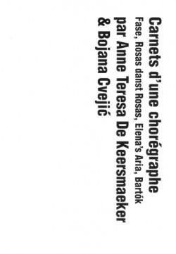 Carnets d'une chorégraphe. Fase, Rosas Danst Rosas, Elena's Aria, Bartók