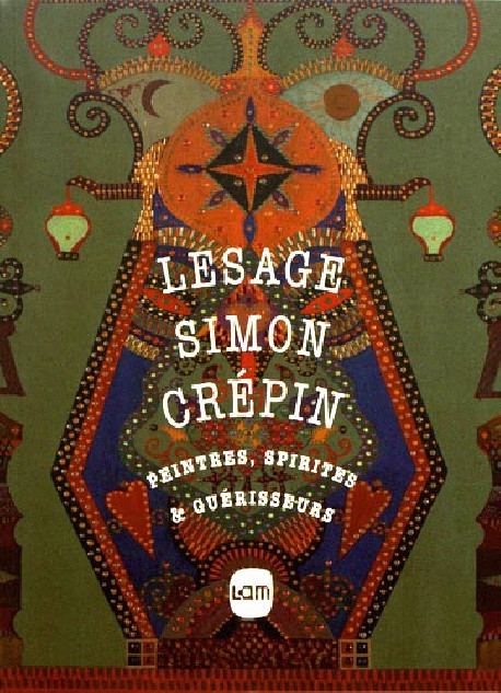 Lesage, Simon, Crépin. Peintres, spirites & guérisseurs