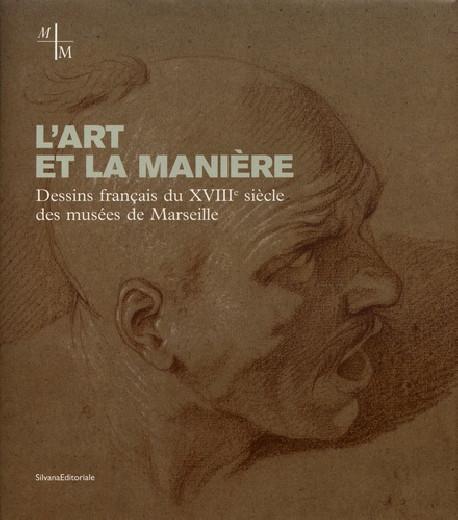 L'art et la manière. Dessins français du XVIIIe siècle des musées de Marseille