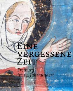 Freiburg im 14. Jahrhundert. Eine Vergessene Zeit