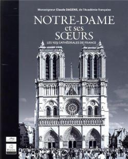 Notre-Dame et ses soeurs - Les 103 cathédrales de France