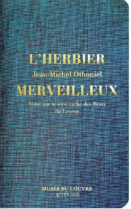 L'Herbier merveilleux - Notes sur le sens caché des fleurs du Louvre