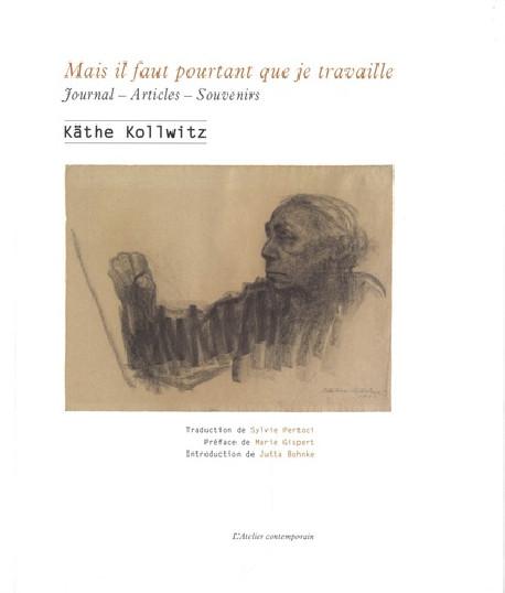 Kathe Kollwitz - Mais il faut pourtant que je travaille