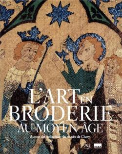 L'art en broderie au Moyen âge - Autour des collections du musée de Cluny
