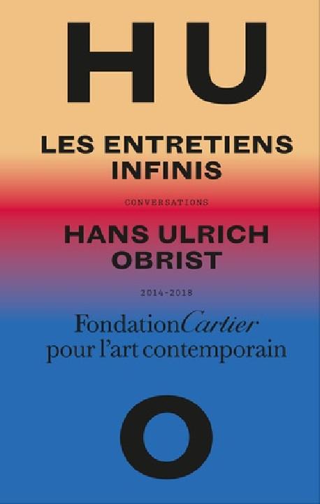 Hans Ulrich Obrist. Les entretiens infinis - Conversations, 2014-2018