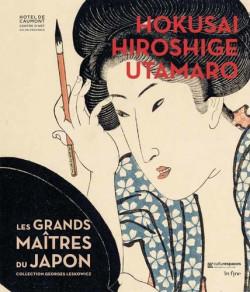 Hokusaï, Hiroshige, Utamaro. Les grands maitres du Japon, collection Georges Leskowicz