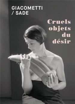 Giacometti / Sade - Cruels objets du désir