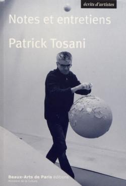 Patrick Tosani. Notes et entretiens (1978-2019)