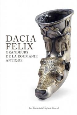 Dacia Felix - Grandeurs de la Roumanie antique