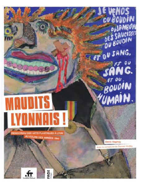 Maudits Lyonnais ! Renouveau des arts plastiques à Lyon au cours des années 1960