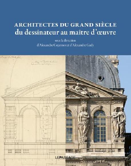 Architectes du Grand Siècle, du dessinateur au maître d'oeuvre