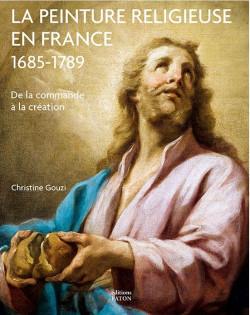 La peinture religieuse en France (1685-1789) - De la commande à la création