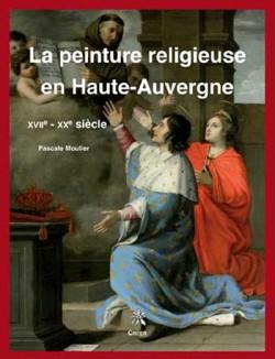 La peinture religieuse en Haute-Auvergne XVIIe-XXe siècles