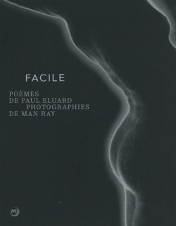 Facile - Poèmes de Paul Eluard, photographies de Man Ray