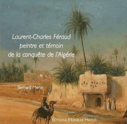 Laurent-Charles Féraud - Peintre et témoin de la conquête d'Algérie