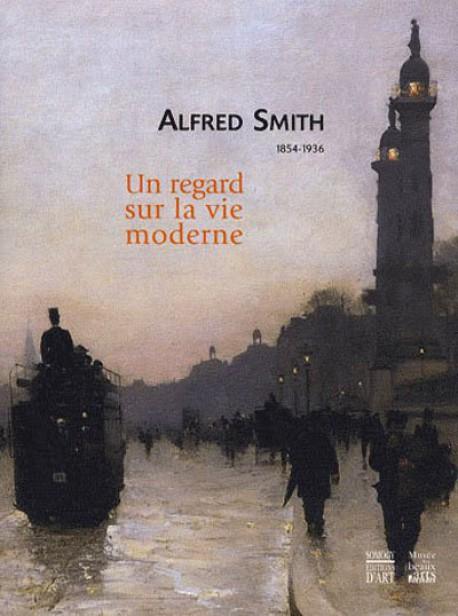 Alfred Smith 1854-1936 - Un regard sur la vie moderne