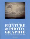 Peinture et photographie. Les enjeux d'une rencontre, 1839-1914