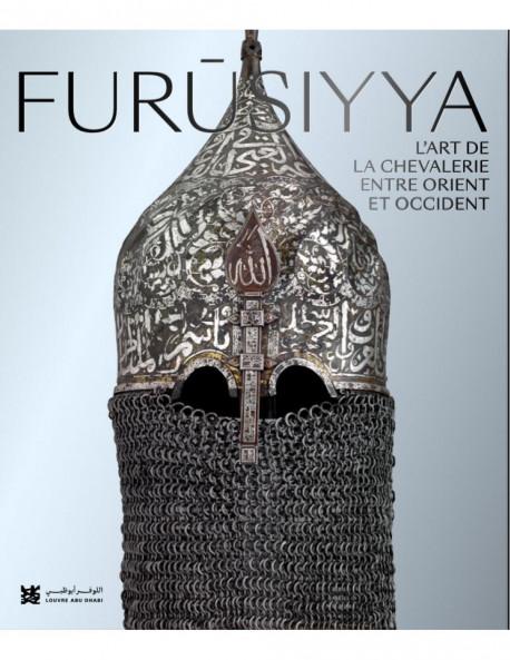 Furûsiyya - L'art de la chevalerie entre Orient et Occident