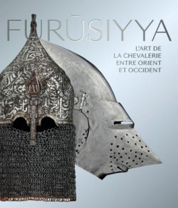 Furûsiyya - The Art of Chivalry between East and West