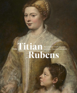 From Titian to Rubens - Masterpieces from Antwerp and other flemisch collections