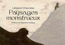 Léopold Chauveau - Paysages monstrueux