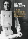 Alberto Giacometti - A la recherche des oeuvres disparues
