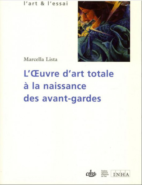 L'oeuvre d'art totale à la naissance des avant-gardes 1908-1914