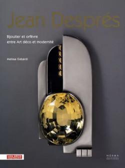 Jean Després - Bijoutier et orfèvre entre Art déco et modernité
