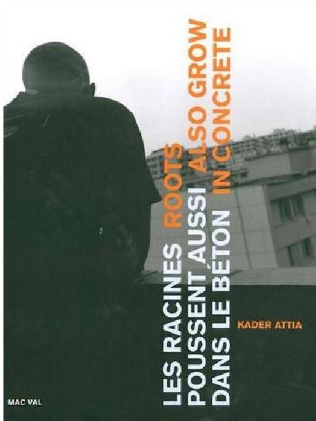 Kader Attia - Roots also grow in concrete (Bilingual Edition)