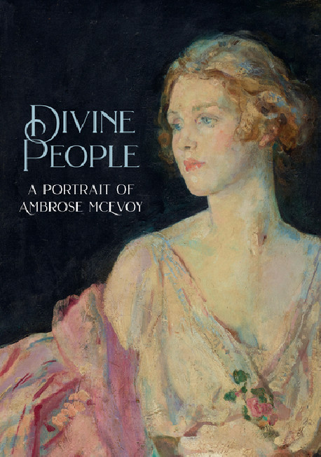 Divine People. The Art & Life of Ambrose McEvoy 1877 - 1927