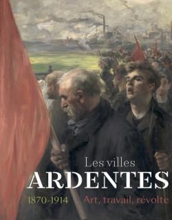 Les villes ardentes - Art, travail, révolte (1870-1914)