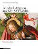 Peindre à Avignon aux XVe et XVIe siècles