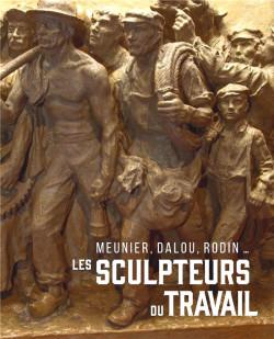 Les sculpteurs du travail - Meunier, Dalou, Rodin...