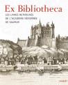 Ex Bibliotheca - Les livres retrouvés de l'Académie réformée de Saumur