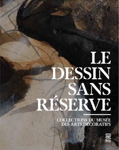 Le dessin sans réserve - Collections du Musée des Arts décoratifs