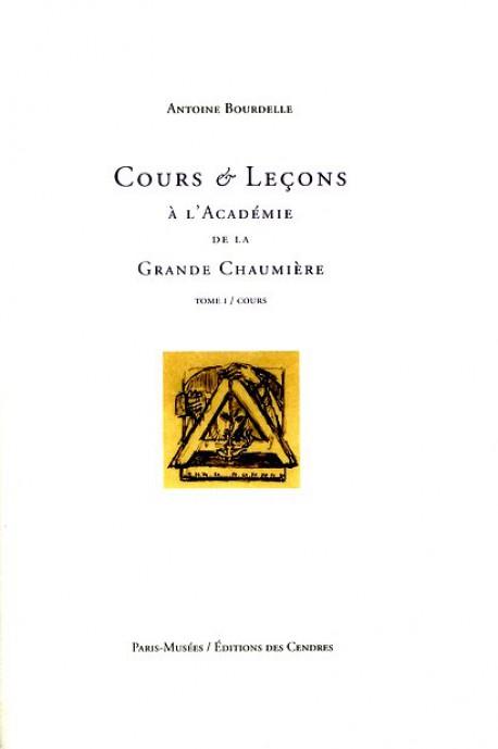 Antoine Bourdelle - Cours et leçons, tome I