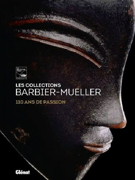 Les collections Barbier-Mueller : 110 ans de passion