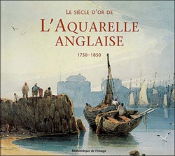 Le siècle d'or de l'aquarelle anglaise 1750-1850