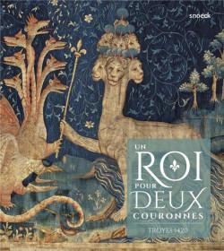 Un roi pour deux couronnes - Troyes 1420