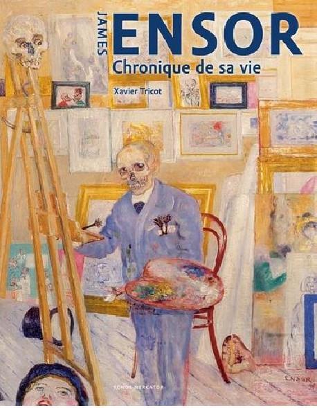 James Ensor - Chronique de sa vie, 1860-1949