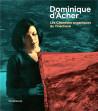 Dominique d'Acher - Les chantiers organiques de l'inachevé