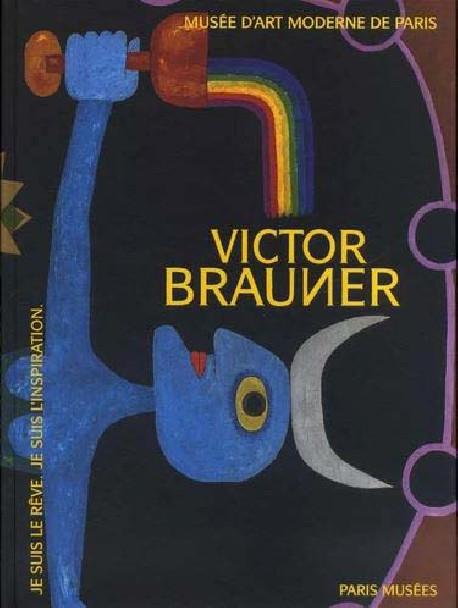 Victor Brauner - Je suis le rêve. Je suis l'inspiration