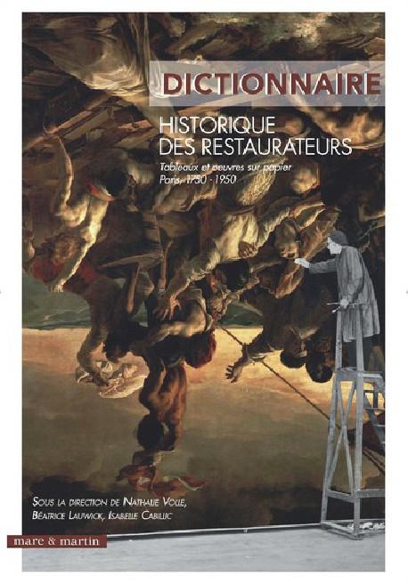 Le dictionnaire des restaurateurs - Tableaux et oeuvres sur papier Paris, 1750-1950