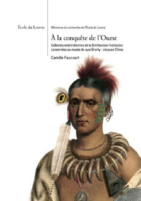 La conquête de l'Ouest - Collectes amérindiennes de la Smithsonian Institution conservées au Musée du quai Branly