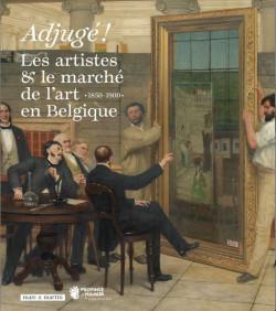 Adjugé ! Les artistes et le marché de l'art en Belgique (1850-1900)