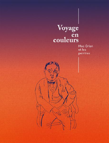 Voyage en couleurs - Mac Orlan et les peintres