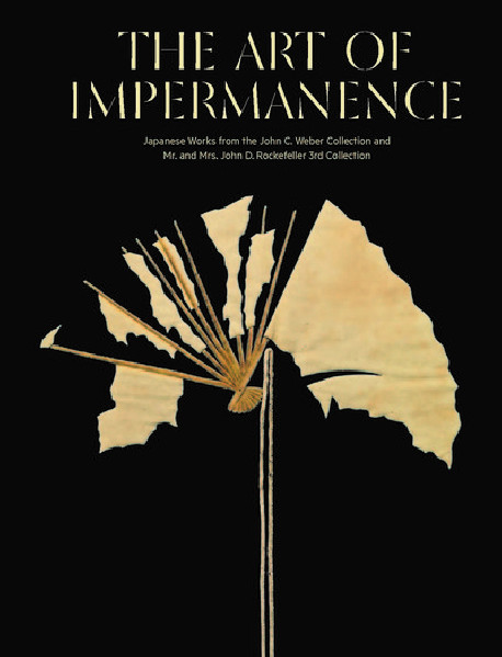 The Art of Impermanence - Japanese Works from the John Weber Collection and Mr and Mrs John Rockefeller 3rd Collection