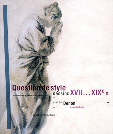 Question de style,  dessins XVIIe-XIXe siècles